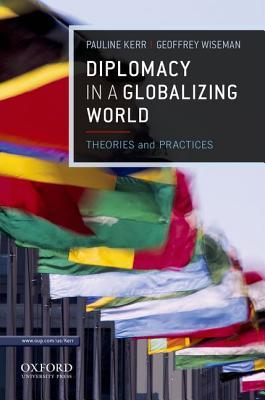 Diplomacy in a Globalizing World By Kerr, Pauline/ Wiseman, Geoffrey