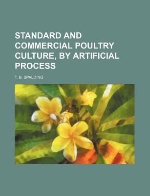 Rarebooksclub.com Standard and Commercial Poultry Culture, by Artificial Process by Spalding, T. B. [Paperback] at Sears.com